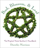 Bud, Blossom & Leaf: The Magical Herb Gardener's Handbook (156718443X) by Morrison, Dorothy