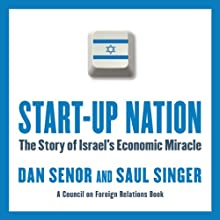 Start-Up Nation: The Story of Israel's Economic Miracle (       UNABRIDGED) by Dan Senor, Saul Singer Narrated by Sean Pratt
