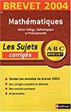 ABC Brevet - Les Sujets corrigs : Brevet 2004 : Mathmatiques, 3e