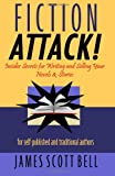 Fiction Attack!: Insider Secrets for Writing and Selling Your Novels & Stories For Self-Published and Traditional Authors (0910355088) by Bell, James Scott