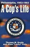 A Cop's Life: Philadelphia, 1953-1983 (0595148646) by Cole, Allan