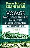 echange, troc Pierre Nicolas Chantreau - Voyage dans les trois royaumes d\'Angleterre, d\'Écosse et d\'Irlande, fait en 1788 et 1789: Tome 1