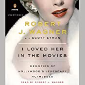 I Loved Her in the Movies: Memories of Hollywood's Legendary Actresses | [Robert Wagner]