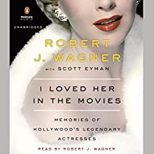 I Loved Her in the Movies: Memories of Hollywood's Legendary Actresses Audiobook by Robert Wagner Narrated by Robert Wagner