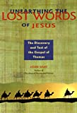 img - for Unearthing the Lost Words of Jesus: The Discovery and Text of the Gospel of Thomas (Seastone series) book / textbook / text book