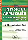 Physique applique BTS lectrotechnique : Tome 1, Les bases et l'lectronique de puissance