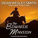 The Edwards Mansion: A Thunder Mountain Novel, Volume 4 | Dean Wesley Smith