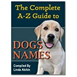 The Complete A to Z Guide to Dog Names ~ Linda Alchin