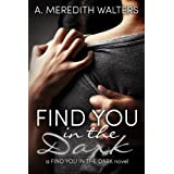 Find You in the Dark ~ A. Meredith Walters