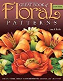 Great Book of Floral Patterns 2nd Edition: The Ultimate Design Sourcebook for Artists and Crafters