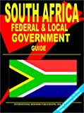 South Africa Federal and Local Government Guide: (South Africa Investment and Business Library) (0739700804) by Ibp Usa