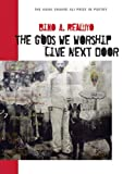 The Gods We Worship Live Next Door (Agha Shahid Ali Prize in Poetry)