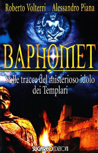 Baphomet. Sulle tracce del misterioso idolo dei templari