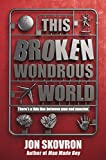 Jon Skovron This Broken Wondrous World