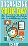Organizing Your Day: 40 Time Manageme...