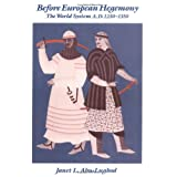 Before European Hegemony: The World System A.D. 1250-1350 ~ Janet L. Abu-Lughod