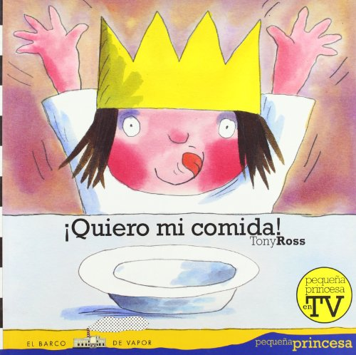 Quiero mi comida!/ I Want my Dinner! (El Barco De Vapor: Pequena Princesa/ the Steamboat: the Little Princess) (Spanish