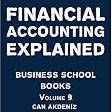 Financial Accounting Explained: Business School Books Volume 9 (       UNABRIDGED) by Can Akdeniz Narrated by Saethon Williams
