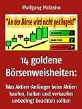 14 goldene B�rsenweisheiten: Was Aktien-Anf�nger beim Aktien kaufen, halten und verkaufen unbedingt beachten sollten