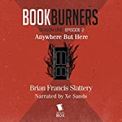 Bookburners: Anywhere But Here: Episode 2 | Brian Francis Slattery, Max Gladstone, Margaret Dunlap, Mur Lafferty