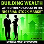 Building Wealth with Dividend Stocks in the Nigerian Stock Market | Alex Uwajeh