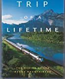 img - for TRIP OF A LIFETIME - The Making of the Rocky Mountaineer : Revised and Updated Second Edition book / textbook / text book