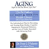 Aging: Fight it with the Blood Type Diet: Individualized Plan for Preventing & Treating Brain Decline, Cognitive Impairment, Hormonal Deficiency, & Loss of VitalityAssociated w/ Advancing Years ~ Peter J. D'Adamo