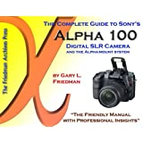 The Complete Guide to Sony's Alpha 100 Digital SLR Camera ~ Gary Friedman