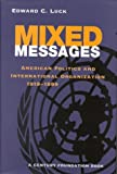 img - for Mixed Messages: American Politics and International Organization 1919-1999 (Century Foundation) book / textbook / text book