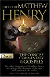 The Life of Matthew Henry and the Concise Commentary on the Gospels  (A Pure Gold Classic)