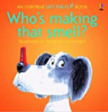 Who's Making That Smell (An Usborne Lift-the-Flap Book) (0746016816) by Tyler, Jenny