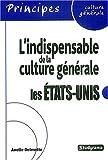 echange, troc Axelle Delmotte - L'indispensable de la culture générale : Les Etats-Unis