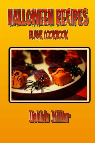 Blank Cookbook Halloween Recipes (Blank Recipe Book): A blank recipe book so you can write in your own recipes by Debbie Miller