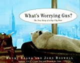 What's Worrying Gus?: The True Story of a Big City Bear (0679449507) by Beard, Henry