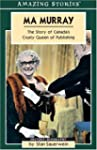 Ma Murray: The Story of Canada's Crus...
