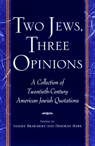 Two Jews, Three Opinions: A Collection of 20th-Century American Jewish Quotations, Sandee Brawarsky, D. Mark
