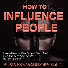 How to Influence People: Learn How to Win People over and Get Them to Say