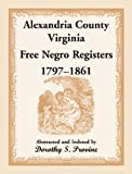 img - for Alexandria County, Virginia, Free Negro Register, 1797-1861 book / textbook / text book