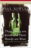 Their Heads Are Green and Their Hands Are Blue: Scenes from the Non-Christian World (0060571675) by Bowles, Paul