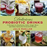 Delicious Probiotic Drinks: 75 Recipe...