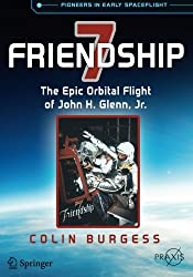 Friendship 7: The Epic Orbital Flight of John H. Glenn, Jr. (Springer Praxis Books)