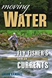 Moving Water: A Fly Fisher's Guide to Currents (Headwater Guides)