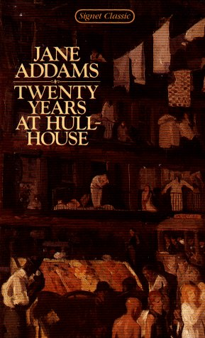 Twenty Years at Hull-House (Signet classics), Addams,Jane