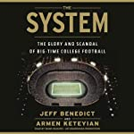 The System: The Glory and Scandal of Big-Time College Football | Jeff Benedict,Armen Keteyian