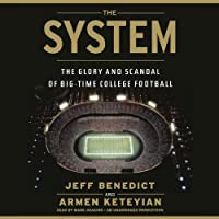 The System: The Glory and Scandal of Big-Time College Football (       UNABRIDGED) by Jeff Benedict, Armen Keteyian Narrated by Mark Deakins