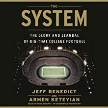 The System: The Glory and Scandal of Big-Time College Football Audiobook by Jeff Benedict, Armen Keteyian Narrated by Mark Deakins