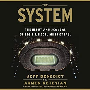 The System: The Glory and Scandal of Big-Time College Football | [Jeff Benedict, Armen Keteyian]