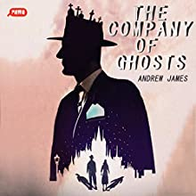 The Company of Ghosts (       UNABRIDGED) by Andrew James Narrated by Kris Dyer