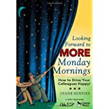 Looking Forward to MORE Monday Mornings: How to Drive Your Colleagues Happy [Paperback]