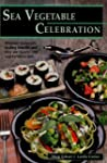 Sea Vegetable Celebration: Recipes Us...